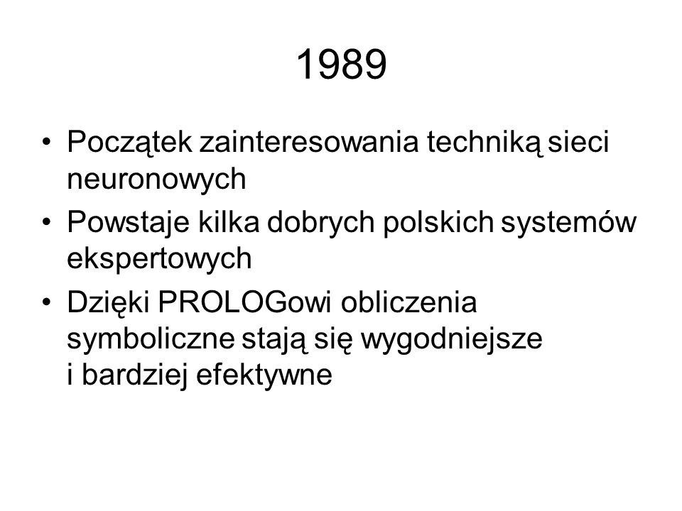 1989 Początek zainteresowania techniką sieci neuronowych