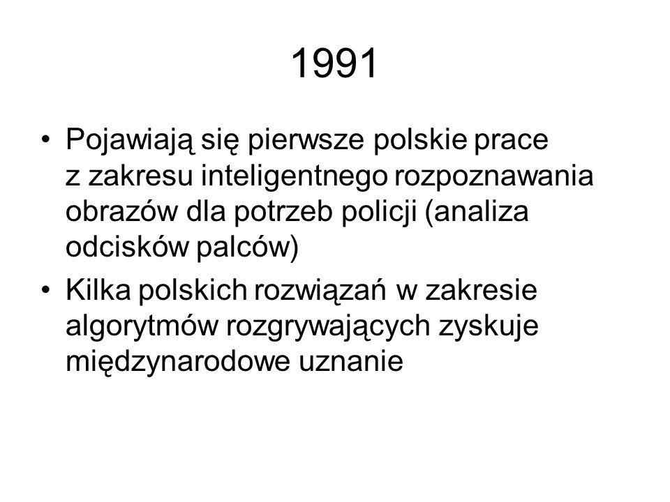 1991Pojawiają się pierwsze polskie prace z zakresu inteligentnego rozpoznawania obrazów dla potrzeb policji (analiza odcisków palców)