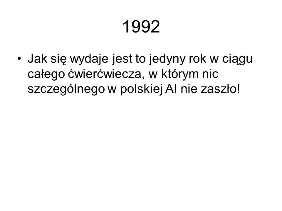 1992Jak się wydaje jest to jedyny rok w ciągu całego ćwierćwiecza, w którym nic szczególnego w polskiej AI nie zaszło!