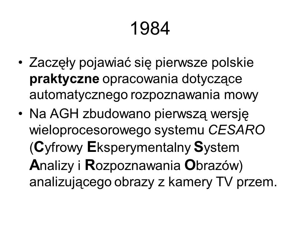 1984 Zaczęły pojawiać się pierwsze polskie praktyczne opracowania dotyczące automatycznego rozpoznawania mowy.