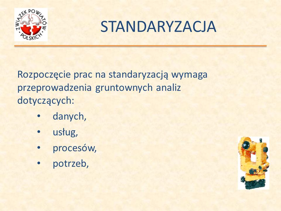 STANDARYZACJA Rozpoczęcie prac na standaryzacją wymaga przeprowadzenia gruntownych analiz dotyczących: