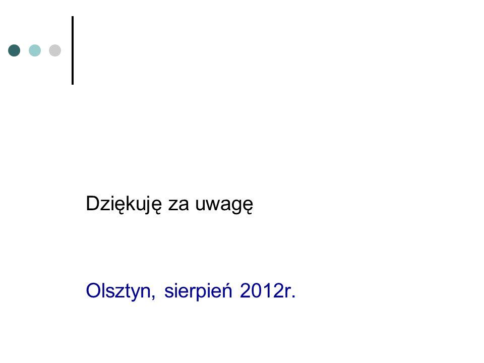 Dziękuję za uwagę Olsztyn, sierpień 2012r.
