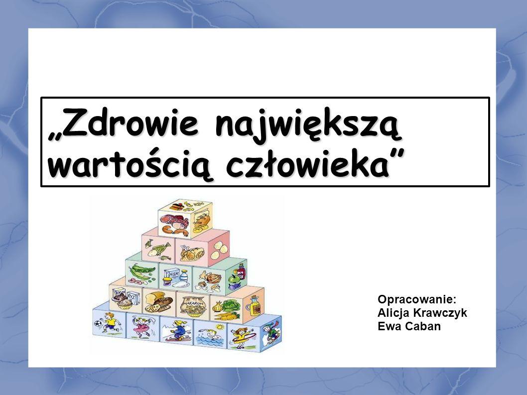 """""""Zdrowie największą wartością człowieka Opracowanie: Alicja Krawczyk"""