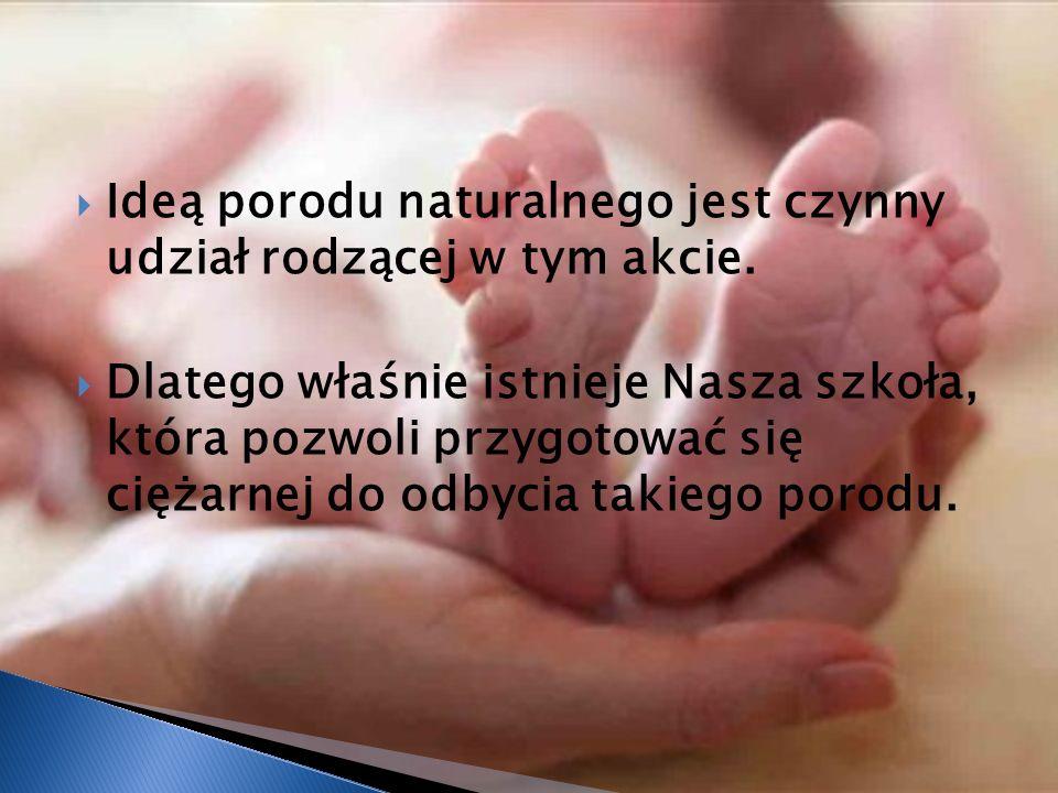 Ideą porodu naturalnego jest czynny udział rodzącej w tym akcie.