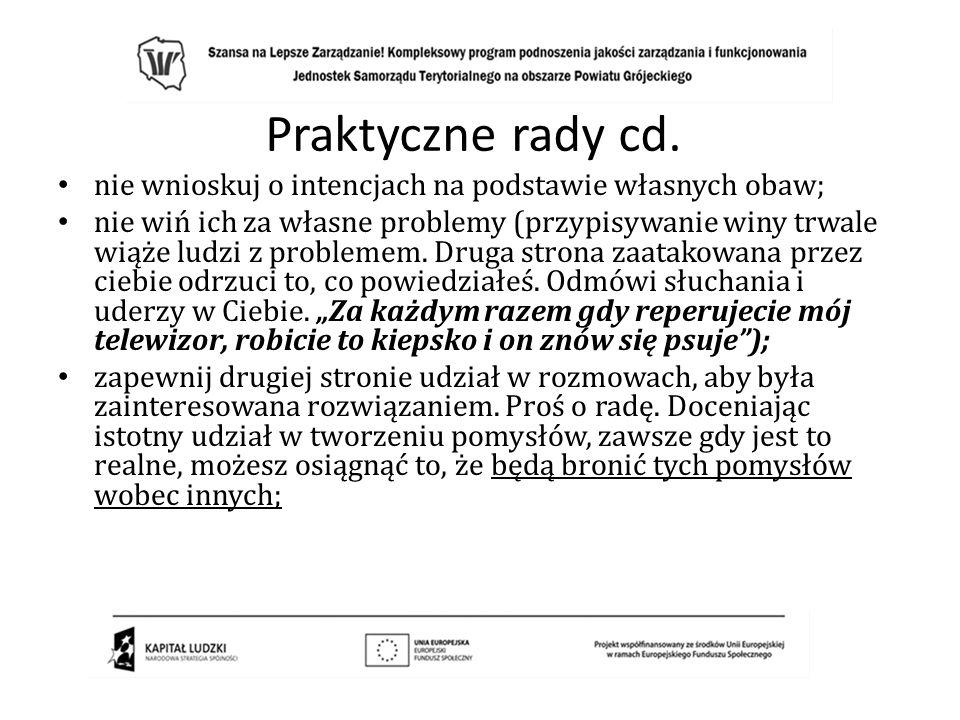 Praktyczne rady cd.nie wnioskuj o intencjach na podstawie własnych obaw;