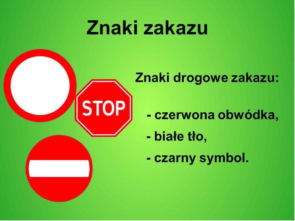 Znaki zakazu Znaki drogowe zakazu: - czerwona obwódka, - białe tło,