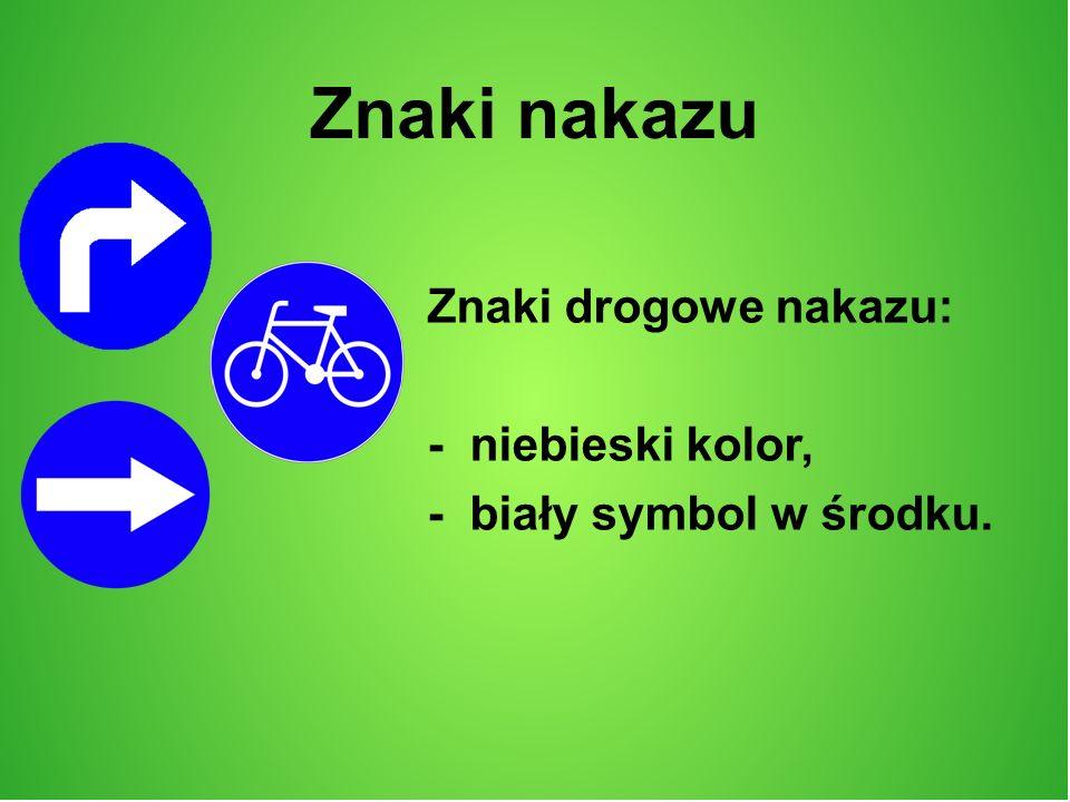 Znaki nakazu Znaki drogowe nakazu: - niebieski kolor,