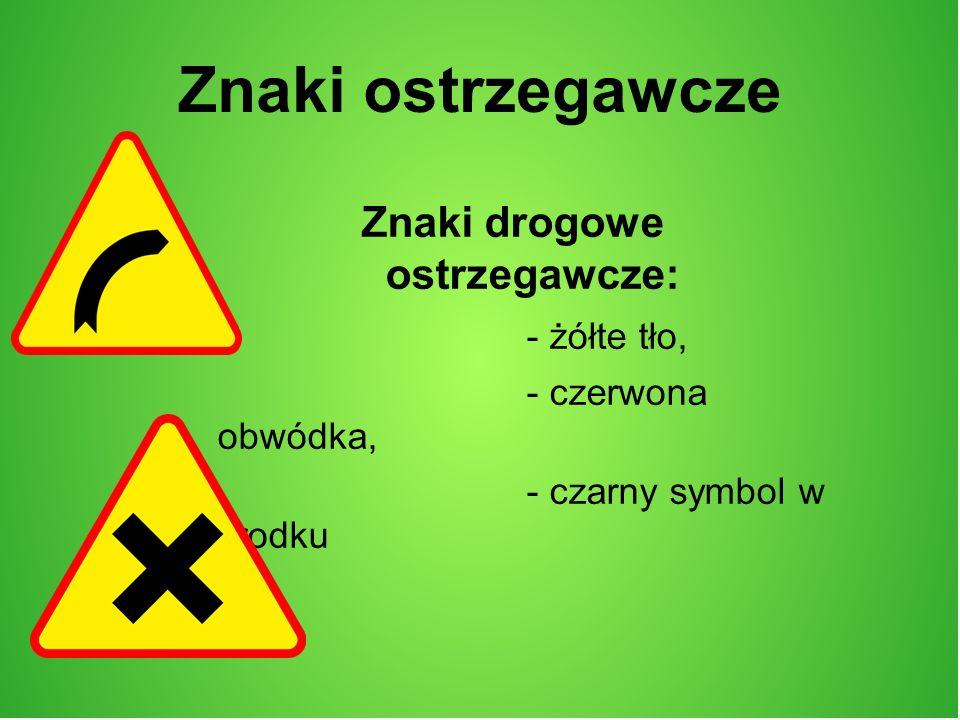 Znaki ostrzegawcze Znaki drogowe ostrzegawcze: - żółte tło,