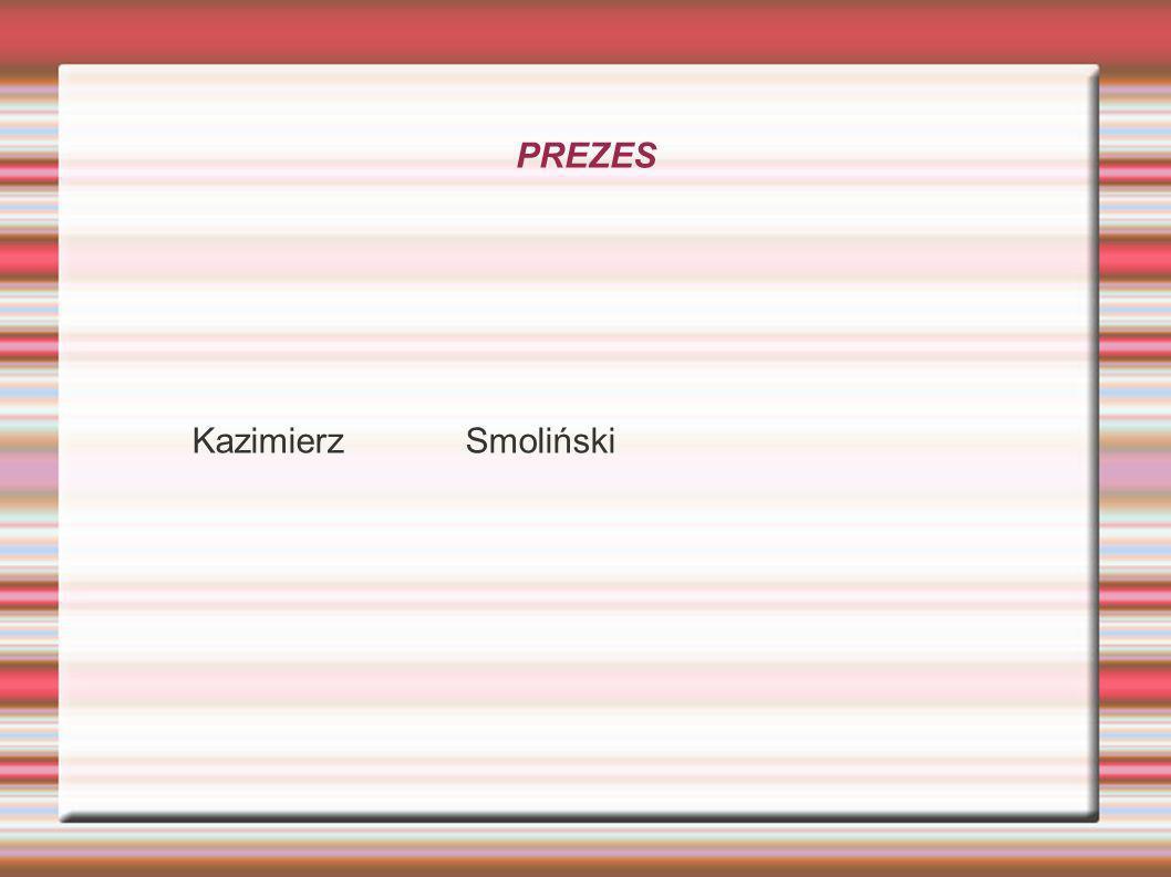 PREZES Kazimierz Smoliński