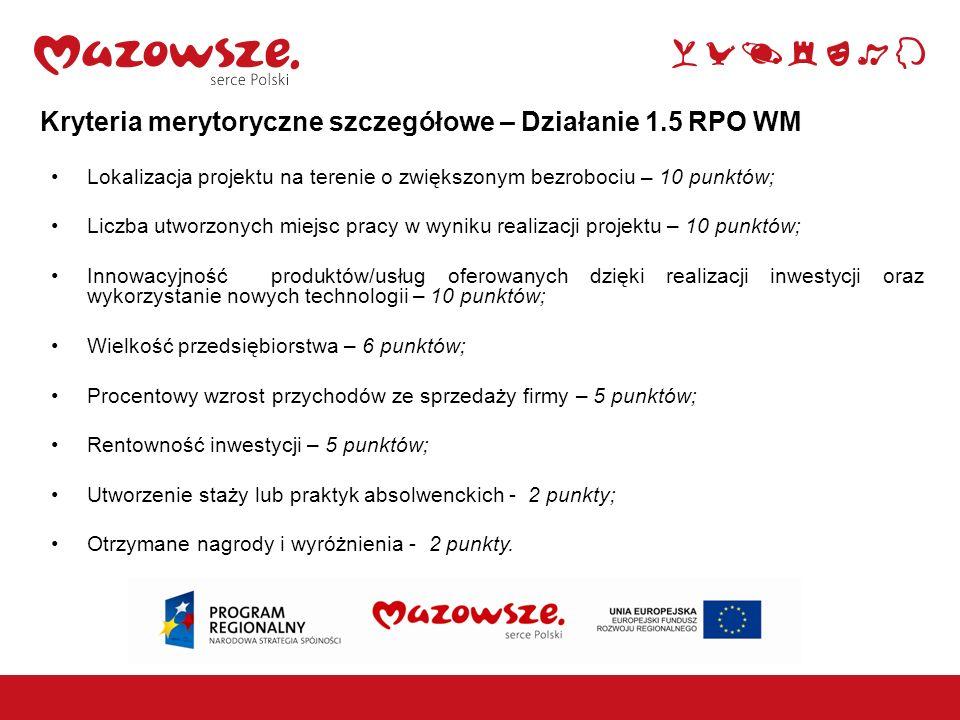 Kryteria merytoryczne szczegółowe – Działanie 1.5 RPO WM