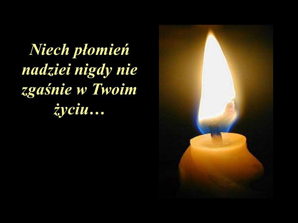 Niech płomień nadziei nigdy nie zgaśnie w Twoim życiu…