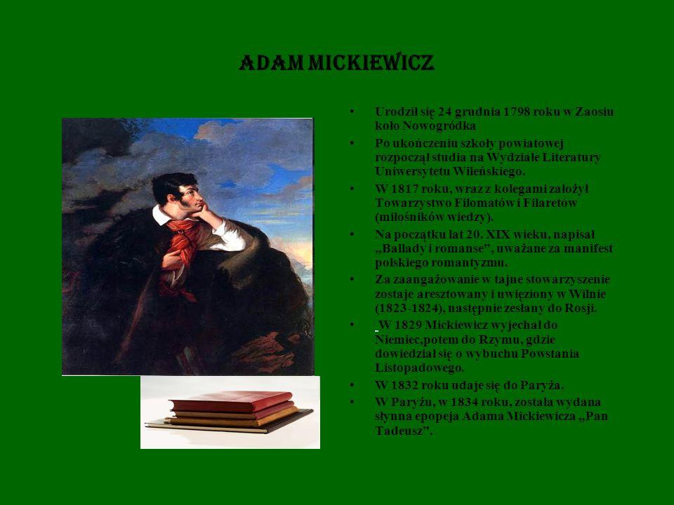 ADAM MICKIEWICZ Urodził się 24 grudnia 1798 roku w Zaosiu koło Nowogródka.