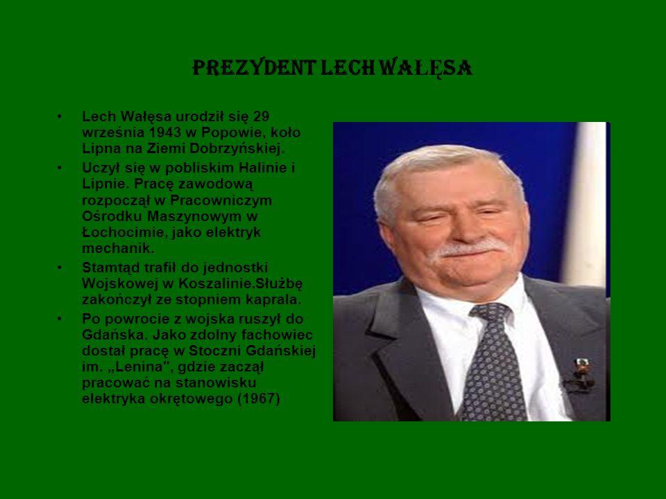 Prezydent LECH WAŁĘSA Lech Wałęsa urodził się 29 września 1943 w Popowie, koło Lipna na Ziemi Dobrzyńskiej.