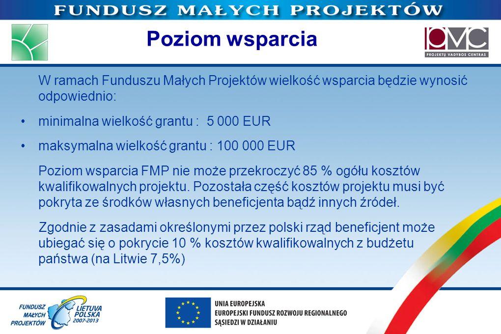 Poziom wsparciaW ramach Funduszu Małych Projektów wielkość wsparcia będzie wynosić odpowiednio: • minimalna wielkość grantu : 5 000 EUR.