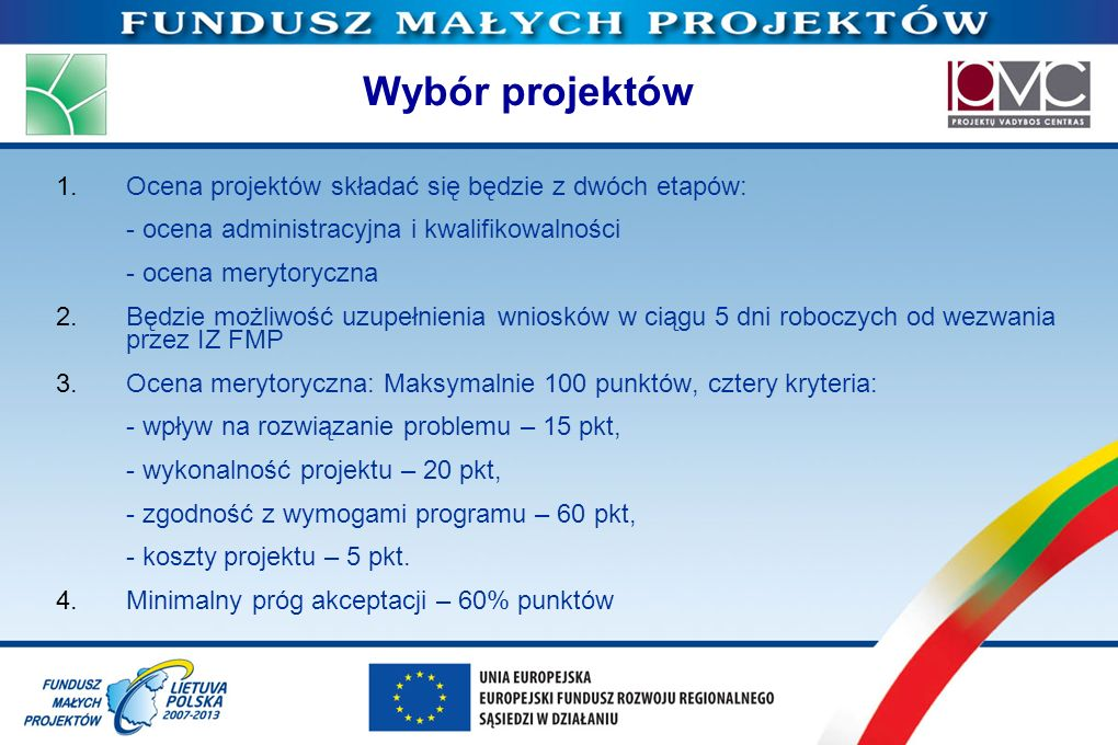 Wybór projektów Ocena projektów składać się będzie z dwóch etapów: