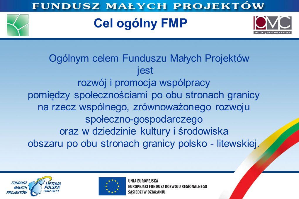 Cel ogólny FMP Ogólnym celem Funduszu Małych Projektów jest