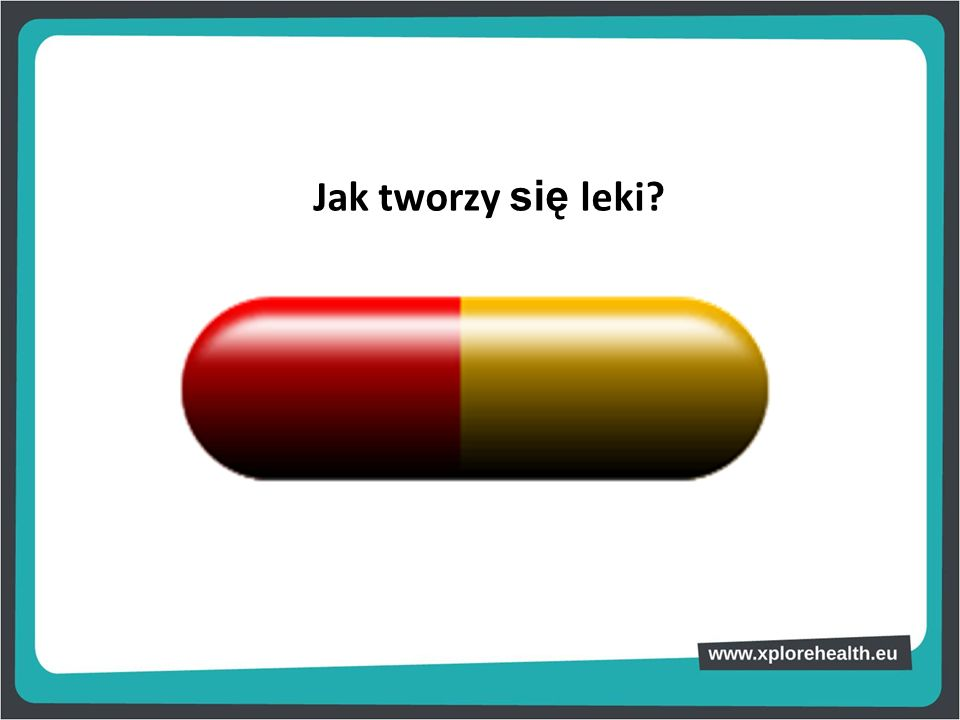 Jak tworzy się leki Going back to the initial capsule, we can ask students: