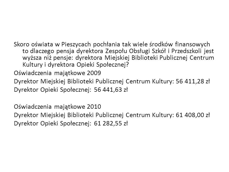 Skoro oświata w Pieszycach pochłania tak wiele środków finansowych to dlaczego pensja dyrektora Zespołu Obsługi Szkół i Przedszkoli jest wyższa niż pensje: dyrektora Miejskiej Biblioteki Publicznej Centrum Kultury i dyrektora Opieki Społecznej