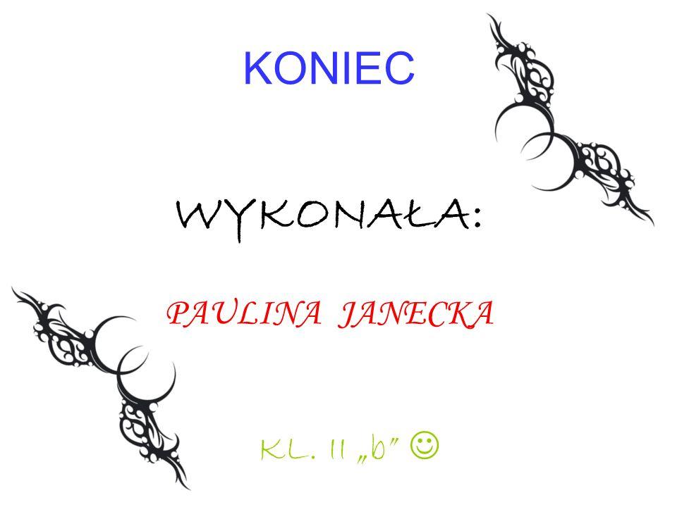 """KONIEC WYKONAŁA: PAULINA JANECKA KL. II """"b """