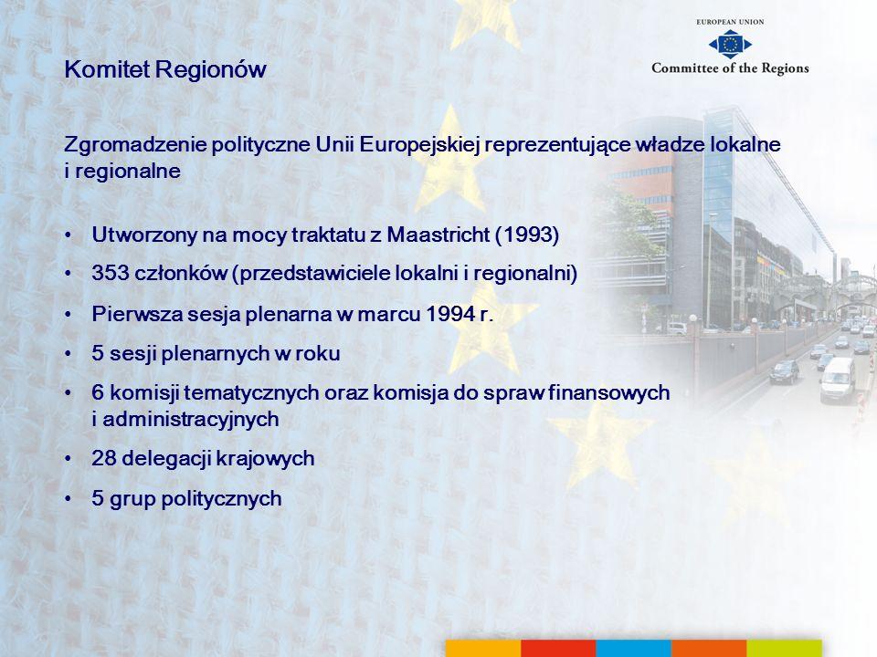 Komitet Regionów Zgromadzenie polityczne Unii Europejskiej reprezentujące władze lokalne i regionalne.