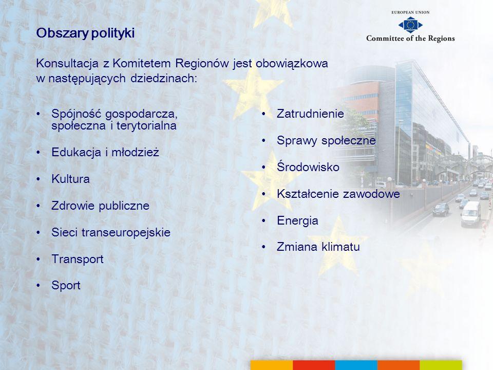 Obszary politykiKonsultacja z Komitetem Regionów jest obowiązkowa w następujących dziedzinach: Spójność gospodarcza, społeczna i terytorialna.
