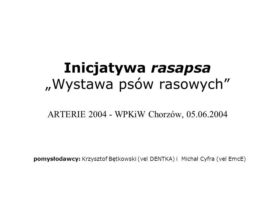 """Inicjatywa rasapsa """"Wystawa psów rasowych ARTERIE 2004 - WPKiW Chorzów, 05.06.2004 pomysłodawcy: Krzysztof Bętkowski (vel DENTKA) i Michał Cyfra (vel EmcE)"""
