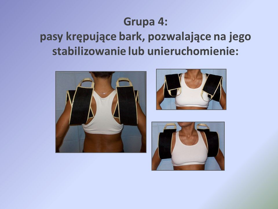 Grupa 4: pasy krępujące bark, pozwalające na jego stabilizowanie lub unieruchomienie: