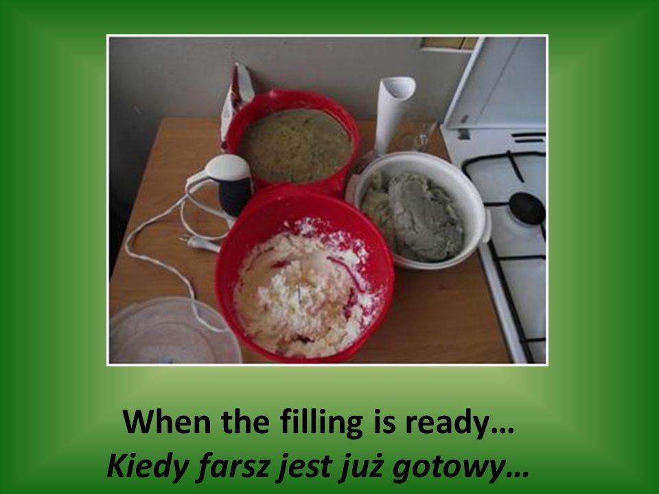 When the filling is ready… Kiedy farsz jest już gotowy…