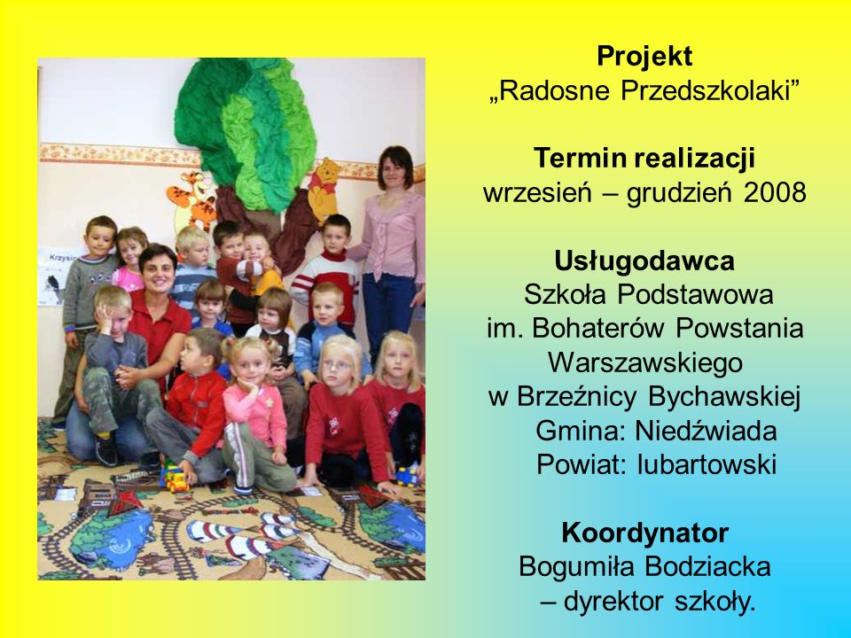 """Projekt """"Radosne Przedszkolaki Termin realizacji wrzesień – grudzień 2008 Usługodawca Szkoła Podstawowa"""
