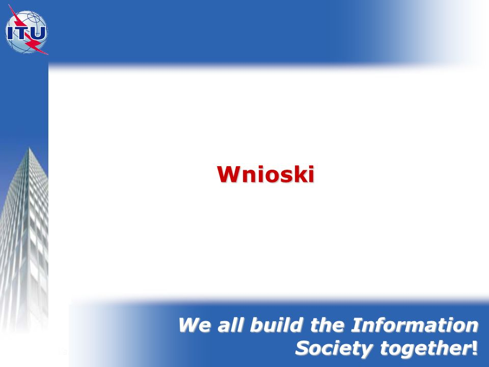 Wnioski We all build the Information Society together!