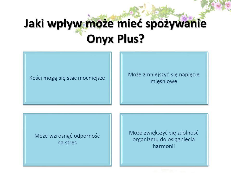Jaki wpływ może mieć spożywanie Onyx Plus