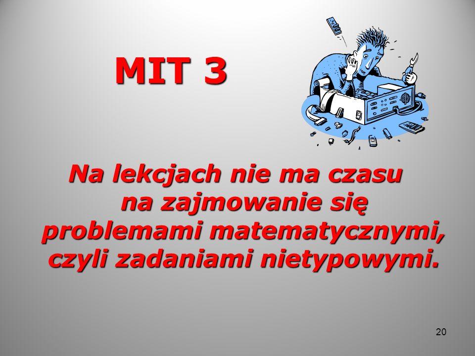 MIT 3 Na lekcjach nie ma czasu na zajmowanie się problemami matematycznymi, czyli zadaniami nietypowymi.