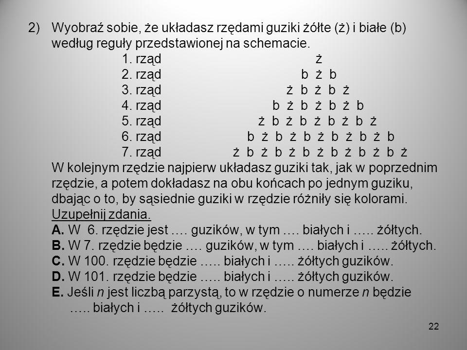 Wyobraź sobie, że układasz rzędami guziki żółte (ż) i białe (b) według reguły przedstawionej na schemacie.