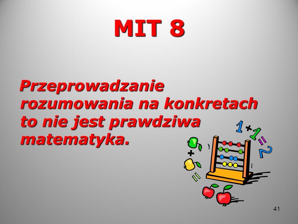 MIT 8 Przeprowadzanie rozumowania na konkretach to nie jest prawdziwa matematyka.