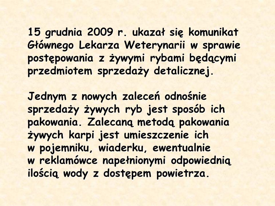 15 grudnia 2009 r. ukazał się komunikat Głównego Lekarza Weterynarii w sprawie postępowania z żywymi rybami będącymi przedmiotem sprzedaży detalicznej.
