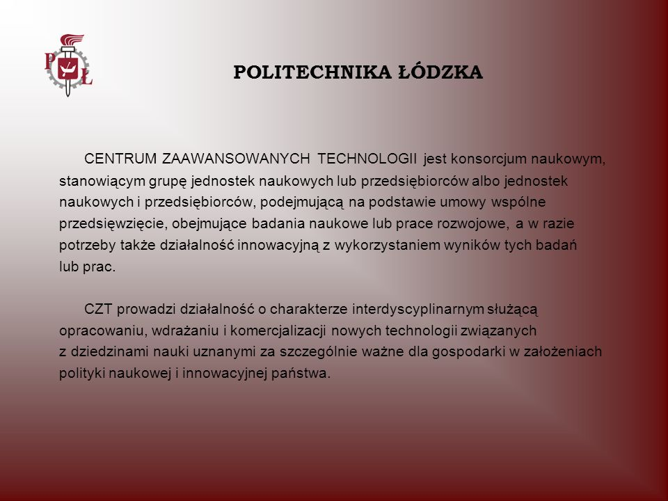 POLITECHNIKA ŁÓDZKACENTRUM ZAAWANSOWANYCH TECHNOLOGII jest konsorcjum naukowym,