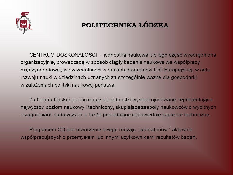 POLITECHNIKA ŁÓDZKACENTRUM DOSKONAŁOŚCI – jednostka naukowa lub jego część wyodrębniona.