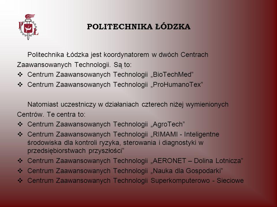 POLITECHNIKA ŁÓDZKA Politechnika Łódzka jest koordynatorem w dwóch Centrach. Zaawansowanych Technologii. Są to: