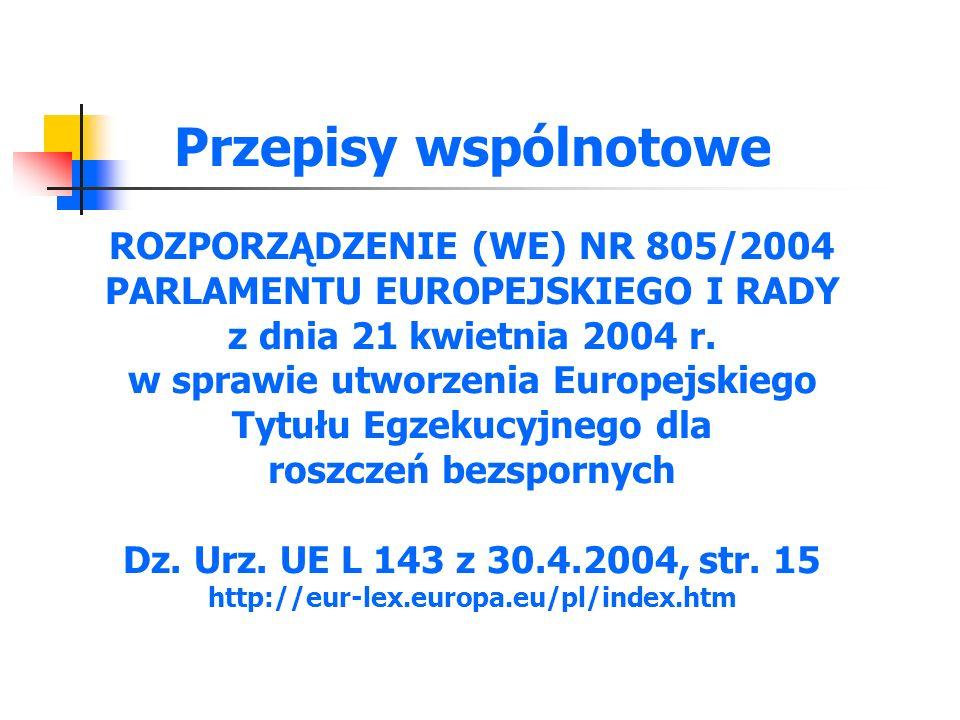 Przepisy wspólnotowe ROZPORZĄDZENIE (WE) NR 805/2004 PARLAMENTU EUROPEJSKIEGO I RADY z dnia 21 kwietnia 2004 r.