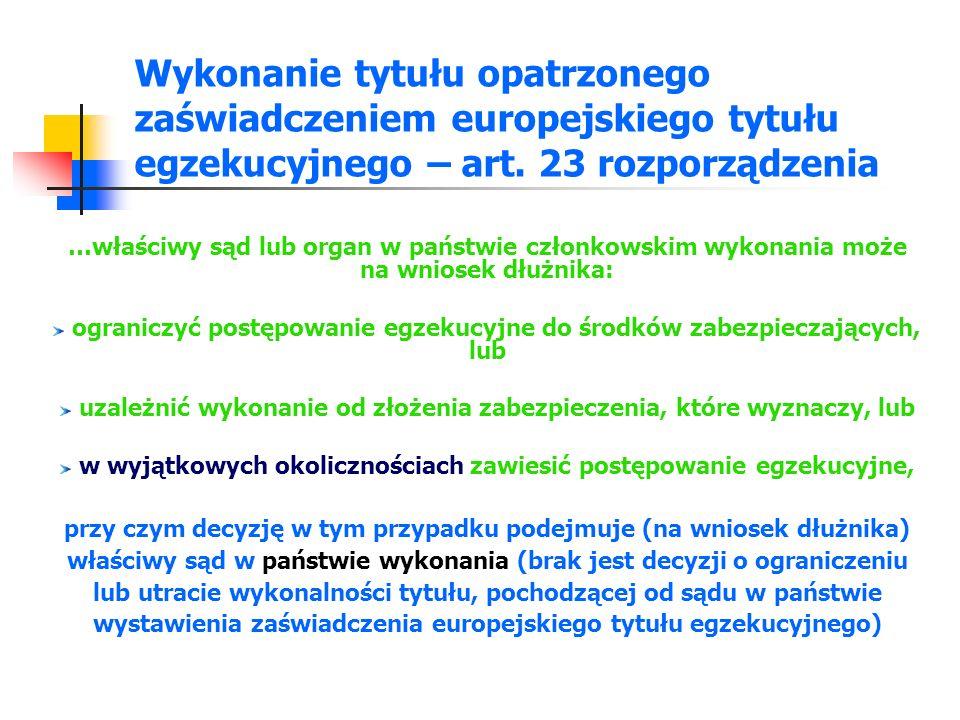 Wykonanie tytułu opatrzonego zaświadczeniem europejskiego tytułu egzekucyjnego – art. 23 rozporządzenia