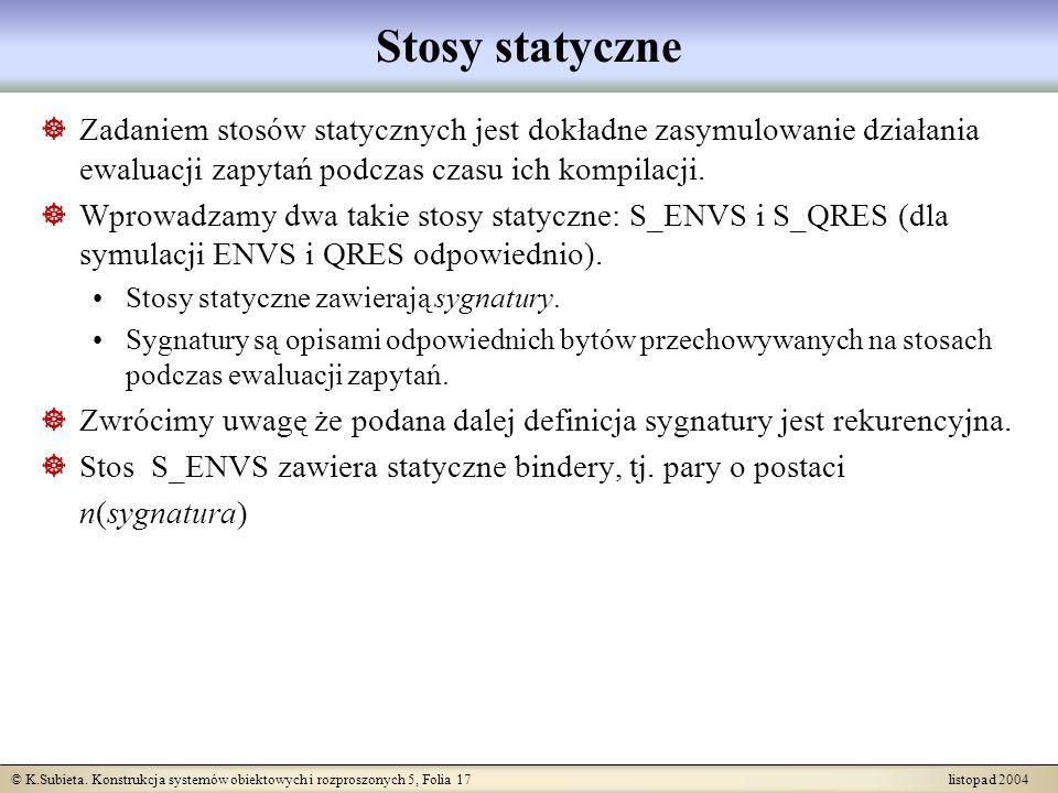 Stosy statyczne Zadaniem stosów statycznych jest dokładne zasymulowanie działania ewaluacji zapytań podczas czasu ich kompilacji.