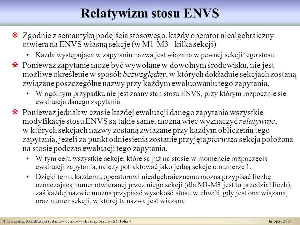 Relatywizm stosu ENVS Zgodnie z semantyką podejścia stosowego, każdy operator niealgebraiczny otwiera na ENVS własną sekcję (w M1-M3 –kilka sekcji)
