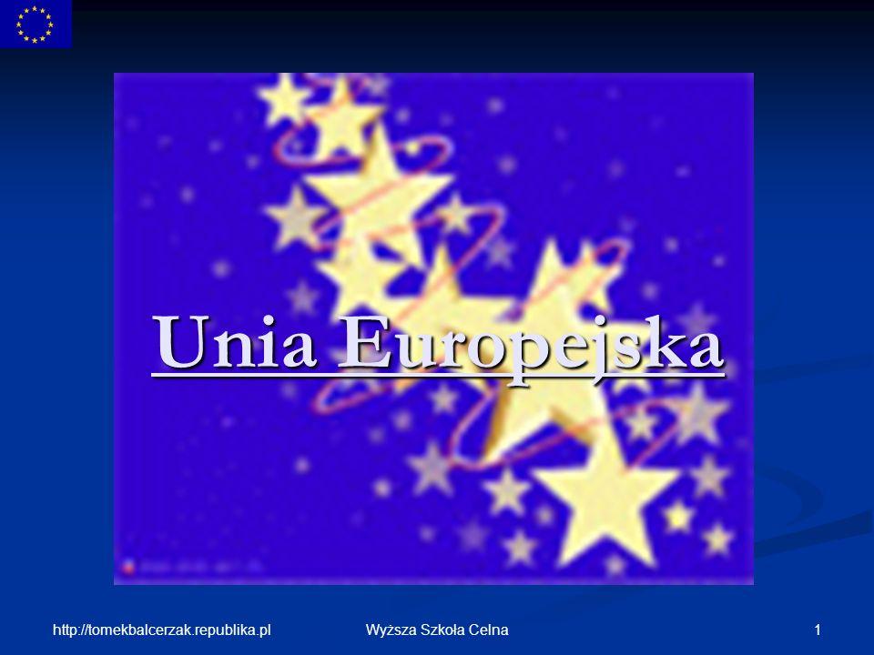 Unia Europejska http://tomekbalcerzak.republika.pl Wyższa Szkoła Celna