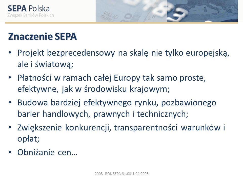 Znaczenie SEPA Projekt bezprecedensowy na skalę nie tylko europejską, ale i światową;