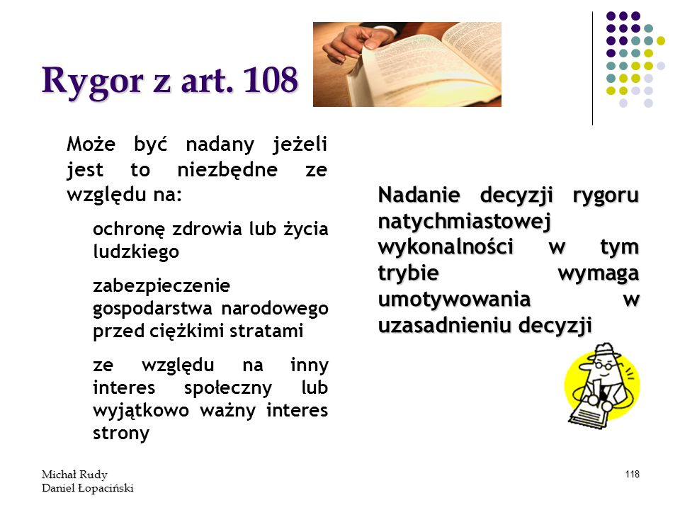 Rygor z art. 108 Może być nadany jeżeli jest to niezbędne ze względu na: ochronę zdrowia lub życia ludzkiego.