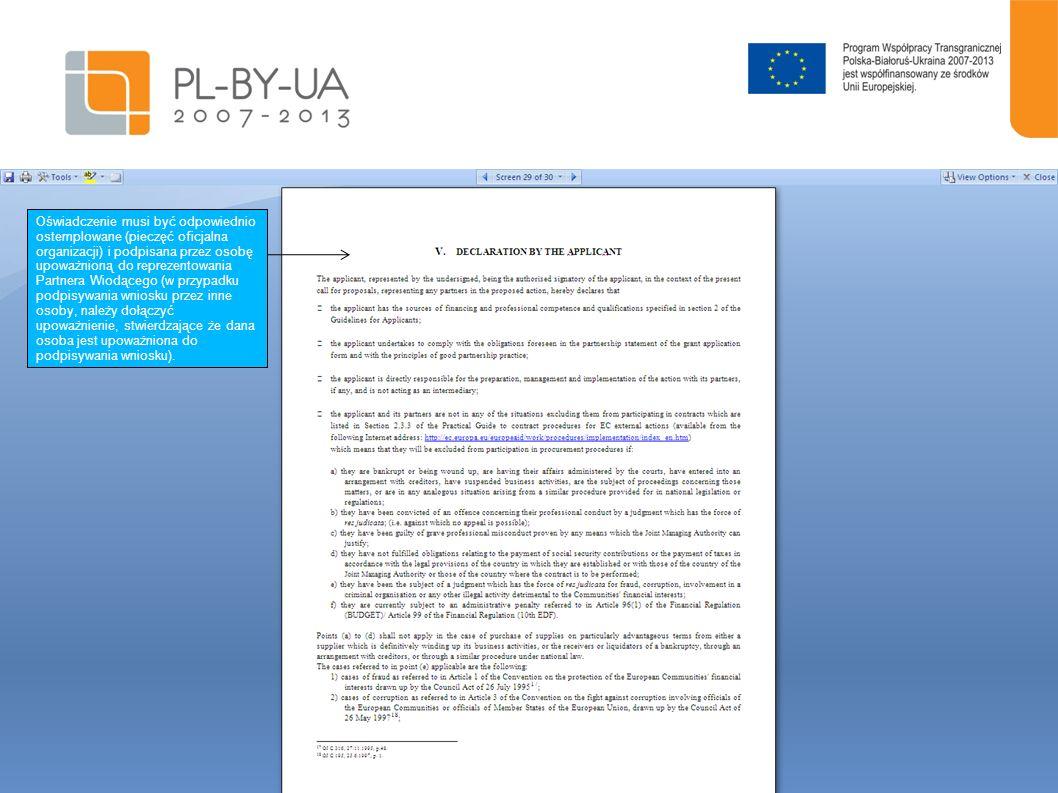 Oświadczenie musi być odpowiednio ostemplowane (pieczęć oficjalna organizacji) i podpisana przez osobę upoważnioną do reprezentowania Partnera Wiodącego (w przypadku podpisywania wniosku przez inne osoby, należy dołączyć upoważnienie, stwierdzające że dana osoba jest upoważniona do podpisywania wniosku).