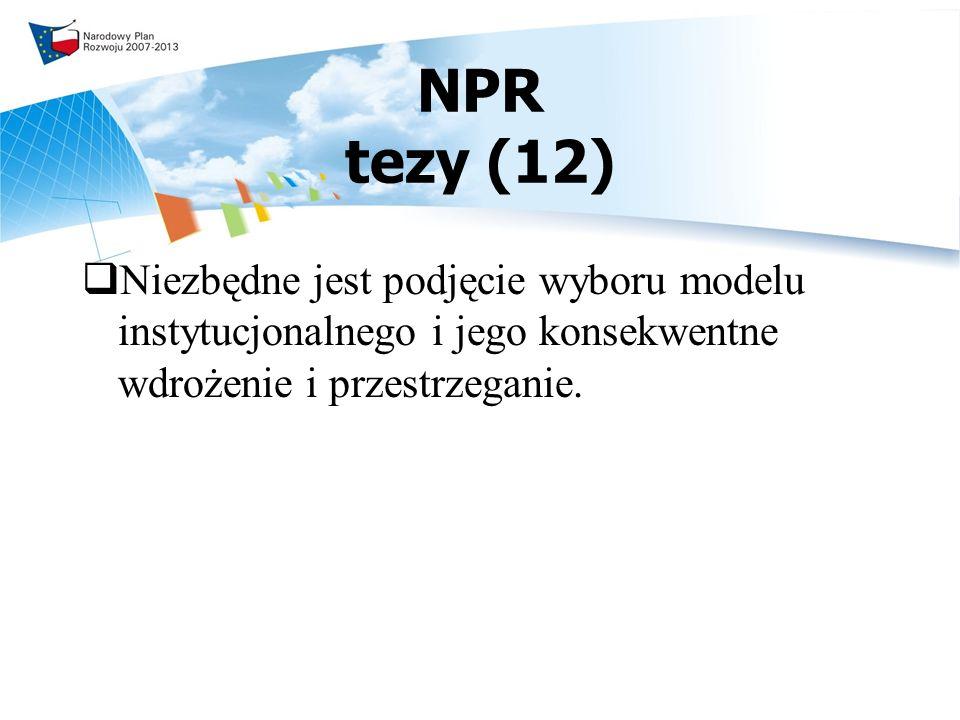 NPR tezy (12) Niezbędne jest podjęcie wyboru modelu instytucjonalnego i jego konsekwentne wdrożenie i przestrzeganie.
