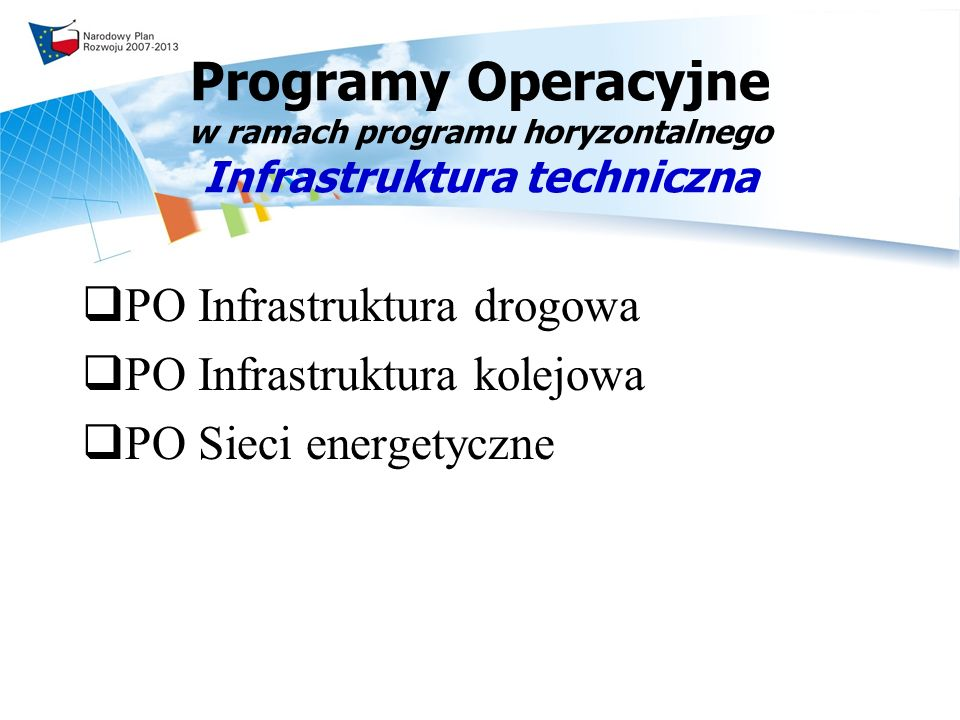 Programy Operacyjne w ramach programu horyzontalnego Infrastruktura techniczna