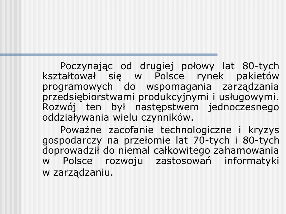Poczynając od drugiej połowy lat 80-tych kształtował się w Polsce rynek pakietów programowych do wspomagania zarządzania przedsiębiorstwami produkcyjnymi i usługowymi. Rozwój ten był następstwem jednoczesnego oddziaływania wielu czynników.