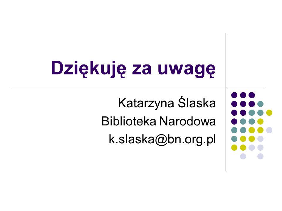 Katarzyna Ślaska Biblioteka Narodowa k.slaska@bn.org.pl